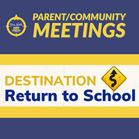 Return to School Parent/Community Meetings